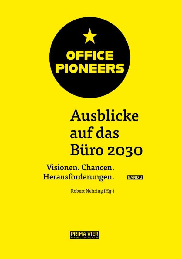"""""""OFFICE PIONEERS. Ausblicke auf das Büro 2030. Band 2"""", Robert Nehring (Hg.), PRIMA VIER Nehring Verlag, Berlin 2021, 208 Seiten, DIN A4, 49,90 € (Hardcover), 39,90 € (E-Book)."""